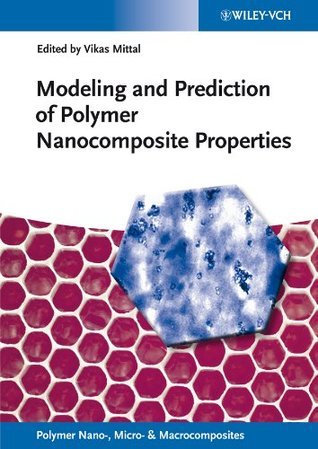 Modeling and Prediction of Polymer Nanocomposite Properties (Polymer Nano-, Micro- and Macrocomposites)  by  Vikas Mittal