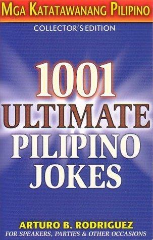 1001 Ultimate Pilpino Jokes: Mga Katatawanang Pilipino Arturo B. Rodriguez