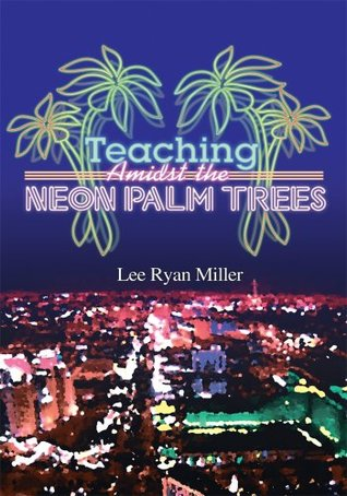 Teaching Amidst the Neon Palm Trees Lee Ryan Miller
