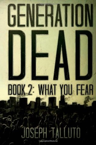 Generation Dead Book 2: What You Fear: 1 Joseph Talluto