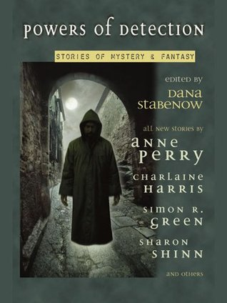 Powers Of Detection: Stories Of Mystery & Fantasy  by  Dana Stabenow