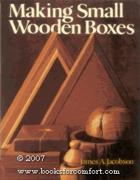 Making Small Wooden Boxes  by  James A. Jacobson