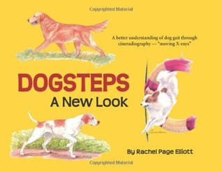 Dogsteps: A New Look - A better understanding of dog gait through cineradiography  by  Rachel Page Elliott