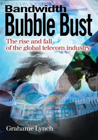 Bandwidth Bubble Bust: The rise and fall of the global telecom industry  by  Grahame Lynch