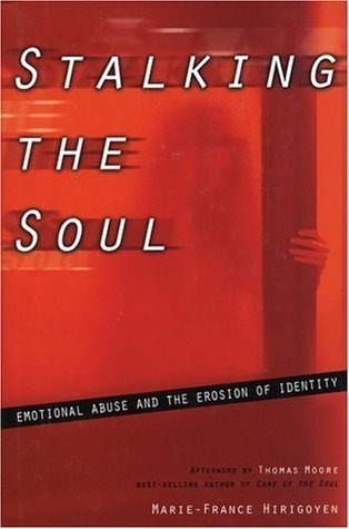 Stalking the Soul: Emotional Abuse and the Erosion of Identity  by  Marie-France Hirigoyen