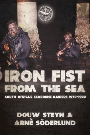 Iron Fist from the Sea: South Africas Seaborne Raiders 1978-1988  by  Douw G. Steyn