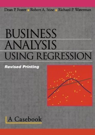 Business Analysis Using Regression: A Casebook Dean P. Foster