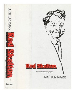 Red Skelton: An Unauthorized Biography Arthur Marx