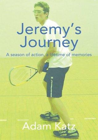 Jeremys Journey:A season of action, a lifetime of memories Adam Katz