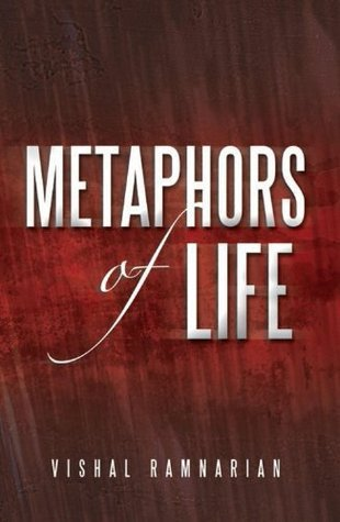 Metaphors of Life: Compilation of Raw Thoughts  by  Vishal Ramnarian