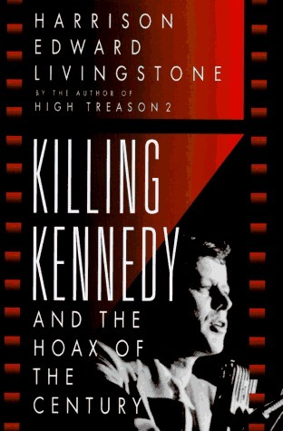 Killing Kennedy and the Hoax of the Century  by  Harrison Edward Livingstone