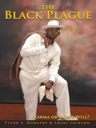 The Black Plague: Karma or Gods Will? Tylon L. Rodgers