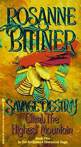 Climb The Highest Mountain (Savage Destiny, #5)  by  Rosanne Bittner