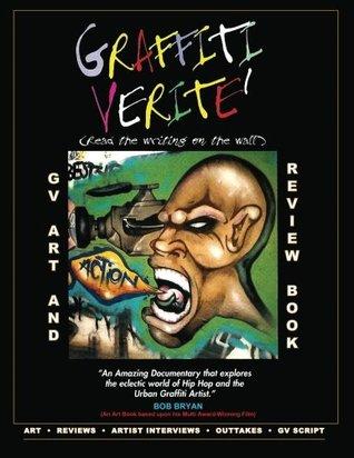 GRAFFITI VERITE (GV) Art and Review Book: Art and Review Book based upon the Multi Award-Winning Documentary Graffiti Verite: Read The Writing on The Wall (GRAFFITI VERITE DOCU-SERIES) Bob Bryan