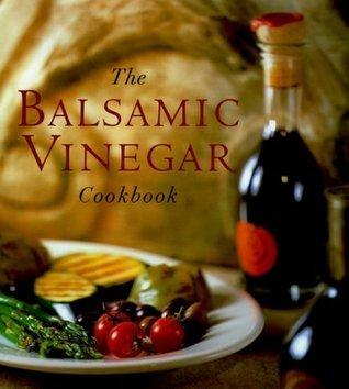 The Balsamic Vinegar Cookbook  by  Meesha Halm