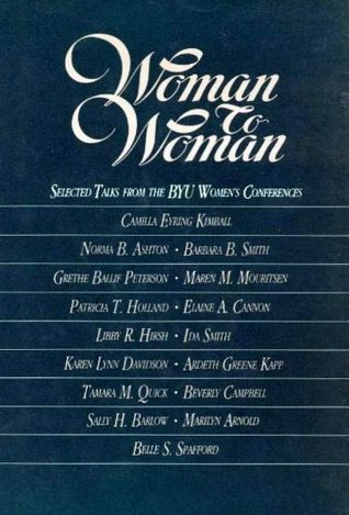 Woman to Woman: Selected Talks from the BYU Womens Conferences  by  Various