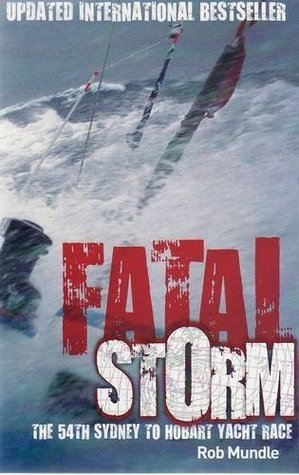 Fatal Storm: The 54th Sydney to Hobart Yacht Race  by  Rob Mundle