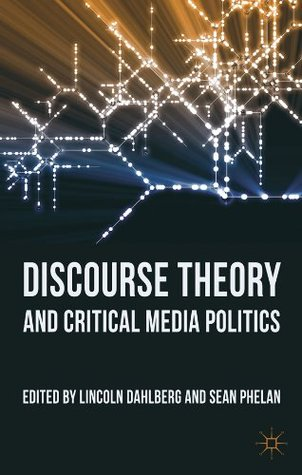 Discourse Theory and Critical Media Politics Dr  Lincoln Dahlberg