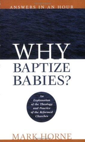 Why Baptize Babies? Mark Horne