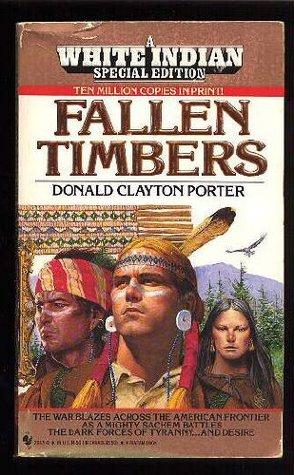 Fallen Timbers (White Indian, #19)  by  Donald Clayton Porter