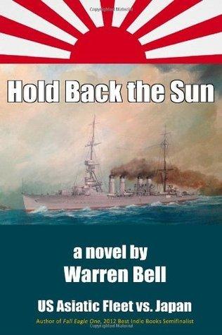 Hold Back the Sun: U.S. Asiatic Fleet vs Japan Warren M. Bell