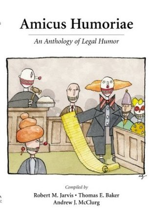 Amicus Humoriae: An Anthology of Legal Humor  by  Robert M. Jarvis