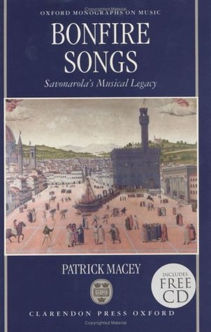 Bonfire Songs: Savonarolas Musical Legacy (Oxford Monographs on Music)  by  Patrick Macey
