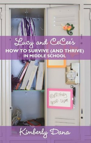 Lucy And Cecees How To Survive (And Thrive) In Middle School Kimberly Dana