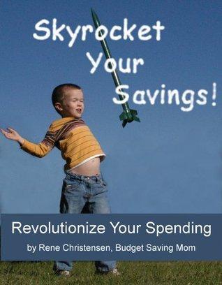 Skyrocket Your Savings!: Revolutionize Your Spending  by  Rene Christensen