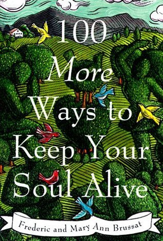 100 More Ways to Keep Your Soul Alive Frederic Brussat
