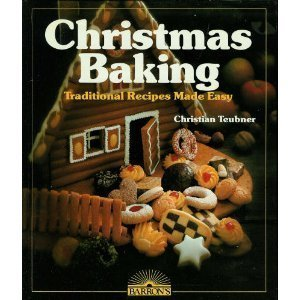 Christmas Baking: Traditional Recipes Made Easy Christian Teubner