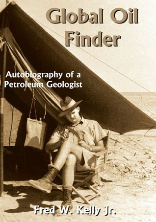 Global Oil Finder:Autobiography of a Petroleum Geologist Fred W. Kelly Jr.