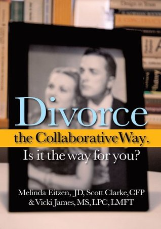 Divorce the Collaborative Way. Is It the Way For You? Melinda Eitzen