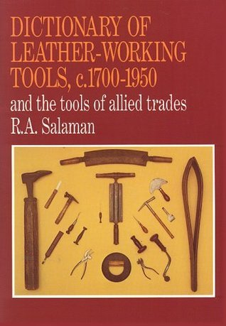Dictionary of Leather-Working Tools, c. 1700-1950, and the Tools of Allied Trades R. A. Salaman