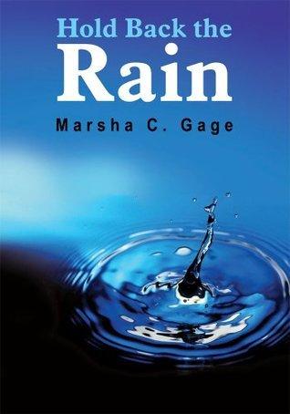 Hold Back the Rain  by  Marsha C. Gage