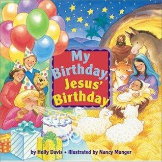My Birthday, Jesus Birthday  by  Holly Davis