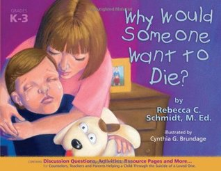 Why Would Someone Want to Die? Rebecca Schmidt