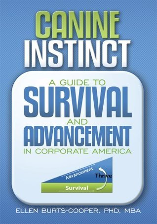 Canine Instinct:A Guide to Survival and Advancement in Corporate America  by  Ellen Burts-Cooper