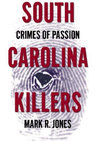 South Carolina Killers: Crimes of Passion Rita Y. Shuler