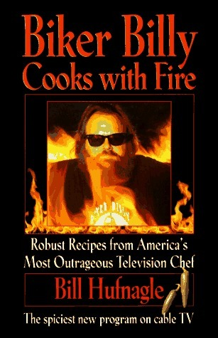 Biker Billy Cooks with Fire  by  Bill Hufnagle