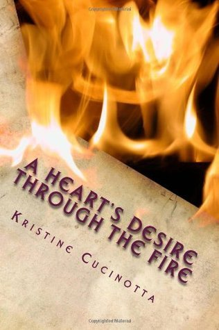 A Hearts Desire Through The Fire Kristine K. Cucinotta
