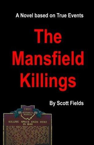 The Mansfield Killings: A Novel Based on True Events Scott Fields