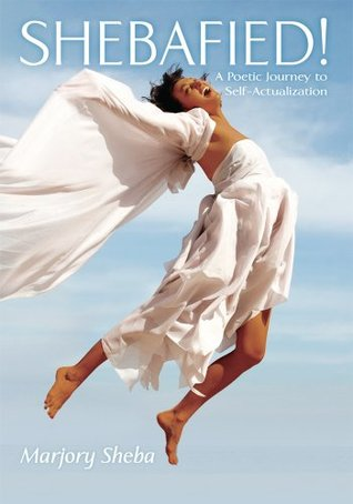 Shebafied!: A Poetic Journey to Self-Actualization  by  Marjory Sheba