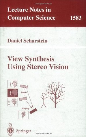 View Synthesis Using Stereo Vision (Lecture Notes in Computer Science) Daniel Scharstein