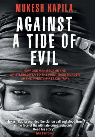 Against a Tide of Evil: How One Man Became the Whistleblower to the First Mass Murder Ofthe Twenty-First Century Mukesh Kapila