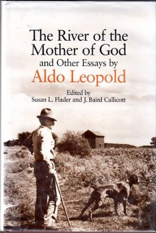 The River of the Mother of God and Other Essays  by  Aldo Leopold