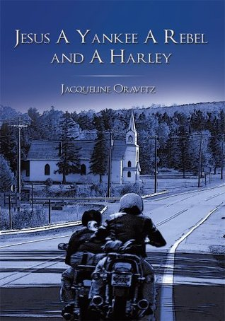 Jesus A Yankee A Rebel and A Harley  by  Jacqueline Oravetz