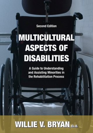 Sociopolitical Aspects Of Disabilities: The Social Perspectives And Political History Of Disabilities And Rehabilitation In The United States Willie V. Bryan