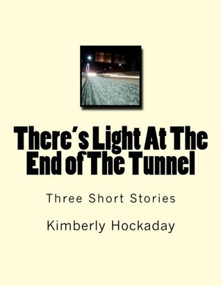Theres Light at the End of the Tunnel: Three Short Stories  by  Kimberly R Hockaday