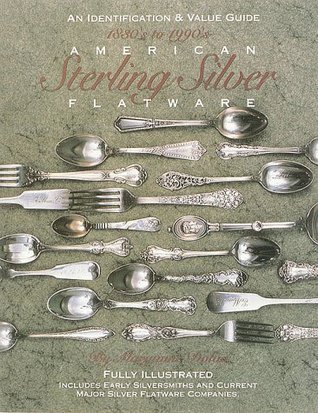 American Sterling Silver Flatware 1830s-1990s: An Identification and Value Guide  by  Maryanne Dolan